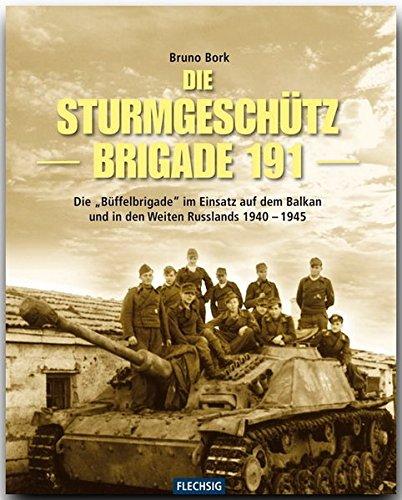 """ZEITGESCHICHTE - Die Sturmgeschützbrigade 191 - Die """"Büffel-Brigade im Einsatz auf dem Balkan und in den Weiten Russlands 1940-1945 - FLECHSIG Verlag"""
