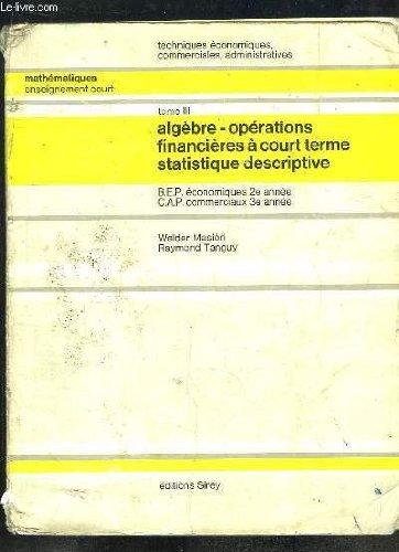 Mathématiques, Enseignement court, TOME 3 : Algèbre - Opérations financières à court terme, statistique descriptive. BEP économiques 2e année - CAP commerciaux 3e année