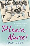 Please, Nurse!: A Student Nurse in the 1950s
