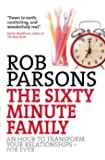The Sixty Minute Family: An Hour To Transform Your Relationships Forever