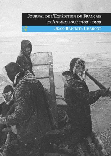 Journal de l'Expédition du Français en Antarctique 1903-1905 par Jean-Baptiste Charcot