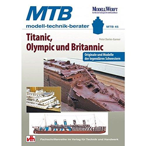 Preisvergleich Produktbild Titanic, Olympic und Britannic: Originale und Modelle der legendären Schwestern