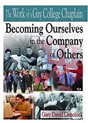 The Work of a Gay College Chaplain: Becoming Ourselves in the Company of Others by Gary D Comstock (2001-08-24)