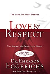 Love and   Respect: The Love She Most Desires; The Respect He Desperately Needs (English Edition)