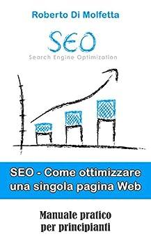 SEO On-Page - Come ottimizzare una pagina Web: Manuale pratico per principianti (Italian Edition) by [Di Molfetta, Roberto]