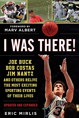 I Was There!: Joe Buck, Bob Costas, Jim Nantz, and Others Relive the Most Exciting Sporting Events of Their Lives por Eric Mirlis