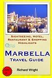 Marbella Travel Guide: Sightseeing, Hotel, Restaurant & Shopping Highlights [Idioma Inglés]