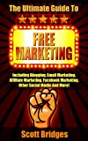 Free Marketing: The Ultimate Guide To Free Marketing! - Including Blogging, Email Marketing, Affiliate Marketing, Facebook Marketing, Other Social Media ... Online, Make Money Writing, How To Be Rich)