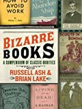 Bizarre Books: A Compendium of Classic Oddities by Russell Ash (2007-10-30) - Russell Ash;Brian Lake