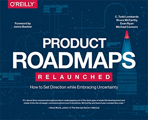 Product Roadmaps Relaunched: How to Set Direction while Embracing Uncertainty (English Edition)