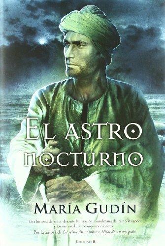 El astro nocturno (El Sol del reino Godo 3) (Histórica) por María Gudín