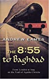 The 8:55 to Baghdad: From London to Iraq on the Trail of Agatha Christie by Andrew Eames (16-Jun-2005) Hardcover