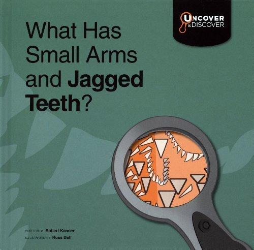 What Has Small Arms and Jagged Teeth?: T-rex (Uncover and Discover: Dinosaurs) (Trex-arme)