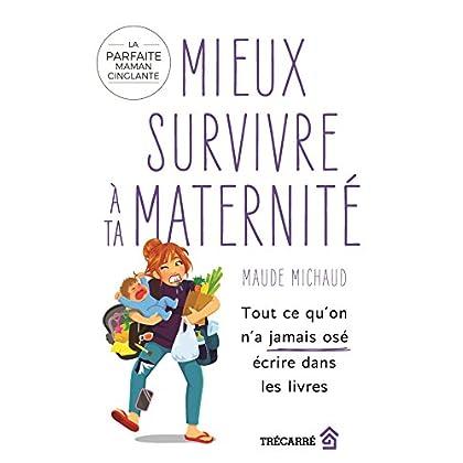 Mieux Survivre a Ta Maternite : Tout Ce Qu'on N'a Jamais Ose