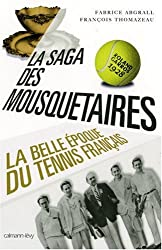 La saga des Mousquetaires : La belle époque du tennis français 1923-1933