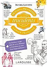 Dictons et proverbes les + truculents langue française de Daniel Lacotte