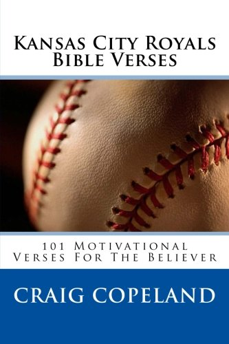Kansas City Royals Bible Verses: 101 Motivational Verses For The Believer (The Believer Series) por Craig Copeland