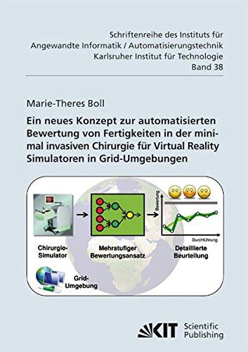 Ein Neues Konzept zur Automatisierten Bewertung von Fertigkeiten in der Minimal Invasiven Chirurgie für Virtual Reality Simulatoren in Grid-Umgebungen ... Karlsruher Institut für Technologie)