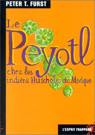 Le Peyotl chez les indiens huicholes du Mexique par Peter-T. Furst