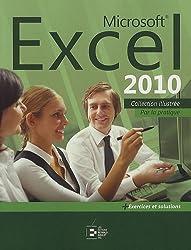 Microsoft Excel 2010: Par la pratique + Exercices et solutions