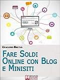 Fare Soldi Online con Blog e Minisiti. Guadagnare su Internet nell'Era dei Social Network e del Web 3.0. (Ebook Italiano - Anteprima Gratis): Guadagnare ... Network e del Web 3.0 (Crescita finanziaria)
