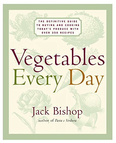 Vegetables Every Day: The Definitive Guide to Buying and Cooking Today's Produce, with Over 350 Recipes por Jack Bishop