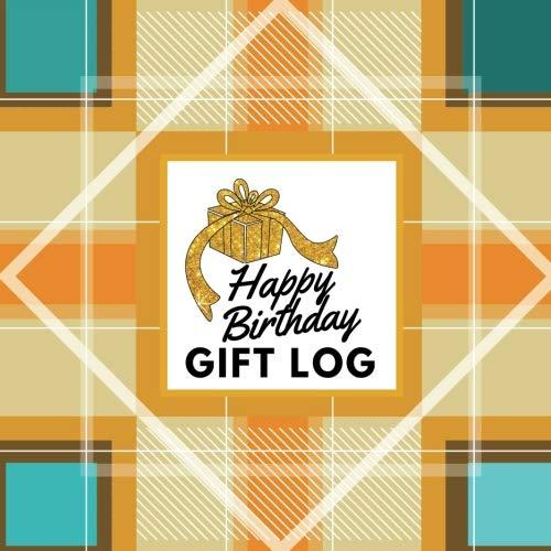 (Happy Birthday Gift Log: Present Receipt Log  for birthday Keepsake Registry Recorder Journal (Birthday Gift Logs, Band 23))