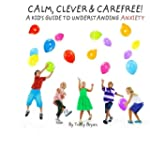 Calm, Clever & Carefree! A Kid's Guid...