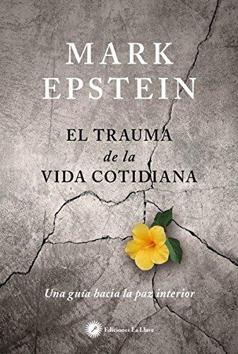 El trauma de la vida cotidiana. Una guía hacia la paz interior