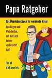 Papa Ratgeber - Das Überlebensbuch für werdende Väter - Von