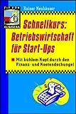 Schnellkurs: Betriebswirtschaft für Start-Ups: Mit kühlem Kopf durch den Finanz- und Kostendschungel