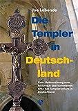 Die Templer in Deutschland: Eine Untersuchung zum historisch überkommenen Erbe des Templerordens in Deutschland - Joe Labonde