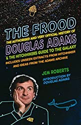 The Frood: The Authorised and Very Official History of Douglas Adams & The Hitchhikera??s Guide to the Galaxy by Jem Roberts (2014-01-01)