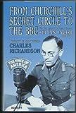 From Churchill's Secret Circle to the B.B.C.: Biography of Lieutenant General Sir Ian Jacob, GBE, CB, DL by Charles Richardson (1991-12-31)