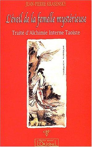 L'éveil de la femelle mystérieuse. Traité d'Alchimie Interne Taoïste par Jean-Pierre Krasensky