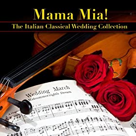 Mama Mia - The Italian Classical Wedding