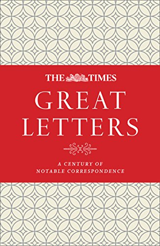 The Times Great Letters: A century of notable correspondence (English Edition)