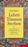 Leben, Träumen, Sterben: Das Tibetische Totenbuch und die westliche Psychologie - Rob Nairn