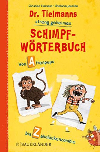 Dr. Tielmanns streng geheimes Schimpfwörterbuch: Von Affenpups bis Zahnlückenzombie
