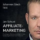 Johannes Steck liest: Affiliate Marketing - Grundlagen, Methoden und Expertenwissen