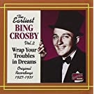 Earliest Bing Crosby Vol. 2: Wrap Your Troubles in Dreams