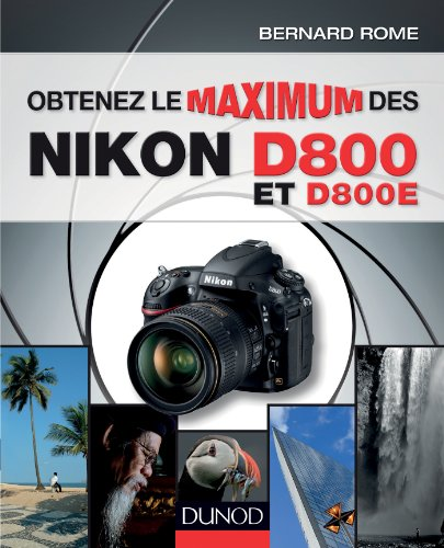 Obtenez le maximum des Nikon D800 et D80...