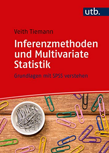 Inferenzmethoden und Multivariate Statistik: Grundlagen mit SPSS verstehen