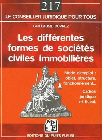 Les différentes formes de sociétés civiles immobilières: Mode d'emploi : objet, structure, fonctionnement... - Cadres juridique et fiscal
