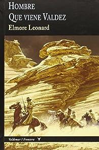 Hombre Que Viene Valdez par Elmore Leonard