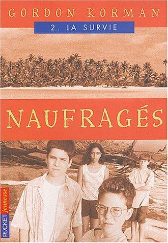 Naufrages, tome 2 : La Survie par Gordon Korman
