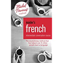 Insider's French: Intermediate Conversation Course (Learn French with the Michel Thomas Method): Enhanced Ebook (English Edition)