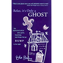 Relax, It's Only a Ghost!: My Adventures With Spirits, Hauntings and Things That Go Bump in the Night