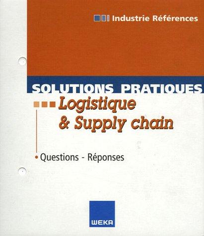 Solutions pratiques Logistique & Supply chain : Questions-Réponses