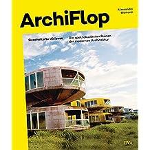 Archiflop: Gescheiterte Visionen. Die spektakulärsten Ruinen der modernen Architektur